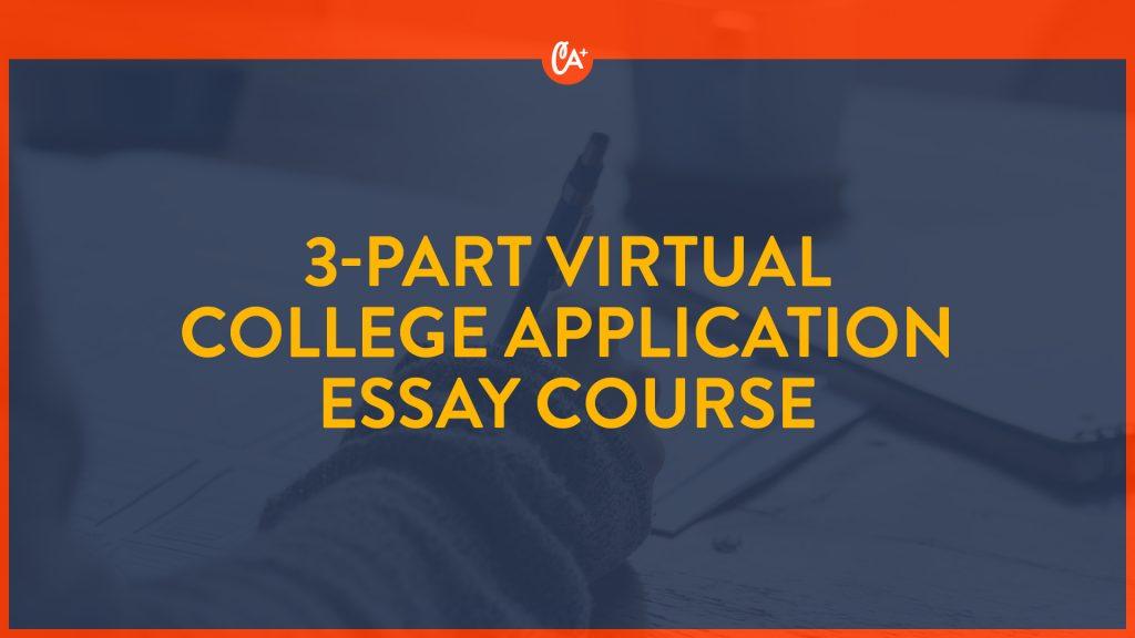 3-Part Virtual College Application Essay Course